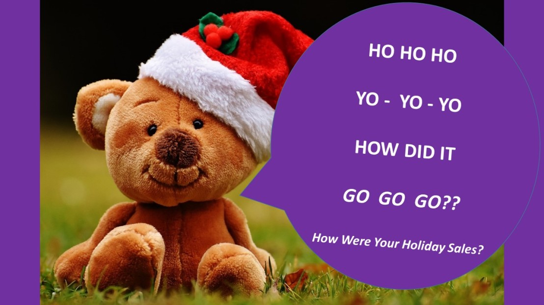 Ho-Ho-Ho  Yo-Yo-Yo How Did It Go-Go-Go???  How Were Your Holiday Sales?
