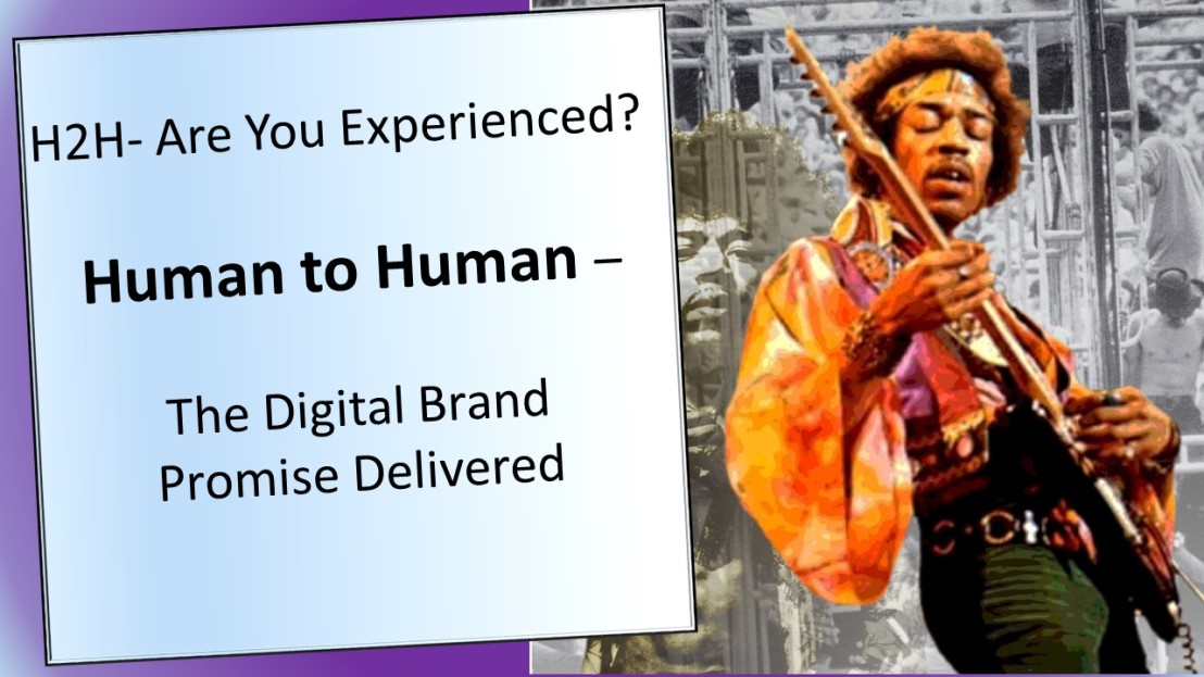 H2H- Are You Experienced?  Human to Human – The Digital Promise Delivered